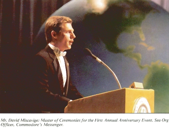 Mr. David Miscavige: Master of Ceremonies for the First Annual Anniversary Event, Sea Org Officer, Commodore's Messenger.